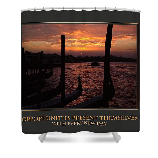 Opportunities Present Themselves With Every New Day Shower Curtain
