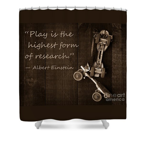 Play Is The Highest Form Of Research. Albert Einstein  Shower Curtain