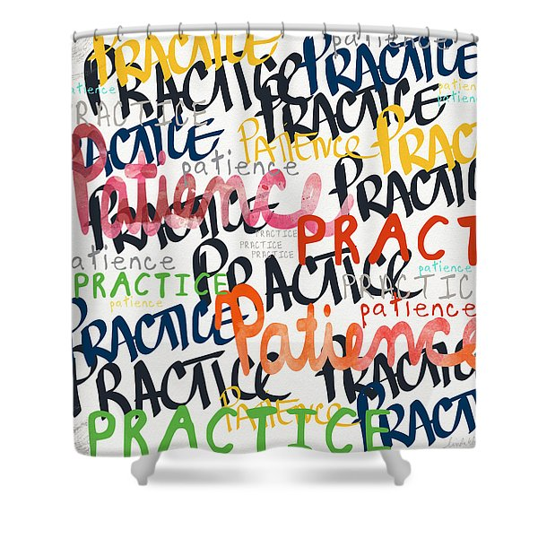 Practice Patience- Art By Linda Woods Shower Curtain
