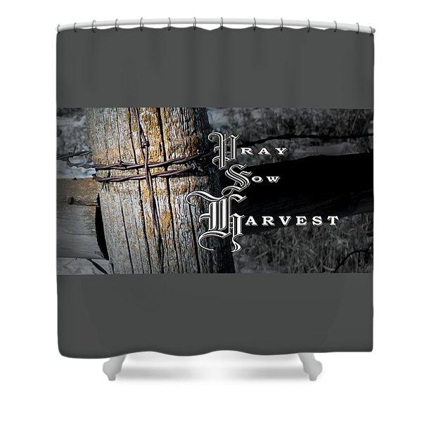 Pray Sow Harvest Shower Curtain