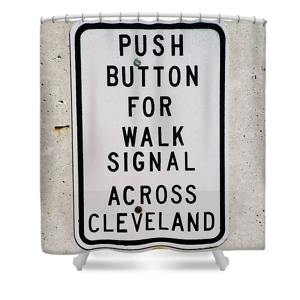 Push Button To Walk Across Clevelend Shower Curtain