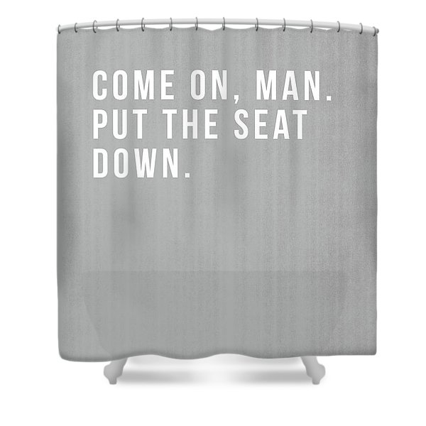 Put The Seat Down- Art By Linda Woods Shower Curtain