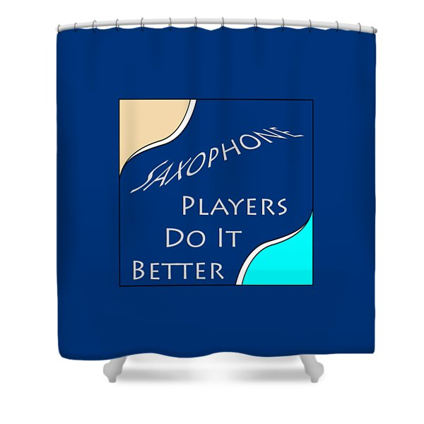 Saxophone Players Do It Better 5643.02 Shower Curtain