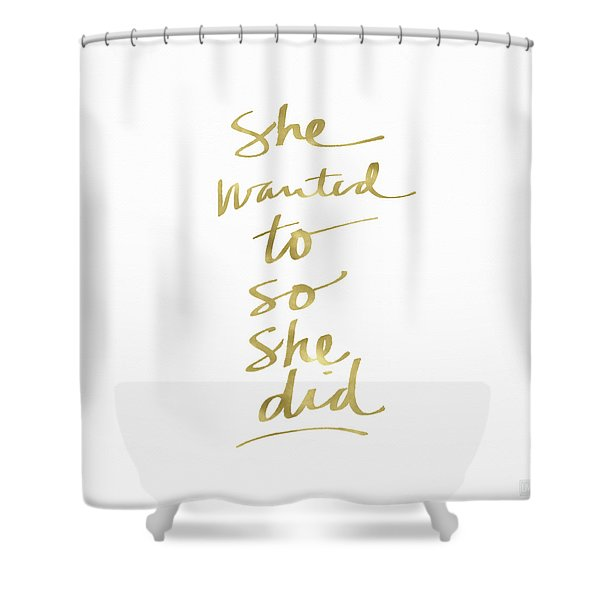 She Wanted To So She Did Gold- Art By Linda Woods Shower Curtain