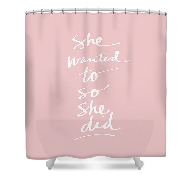 She Wanted To So She Did Pink- Art By Linda Woods Shower Curtain