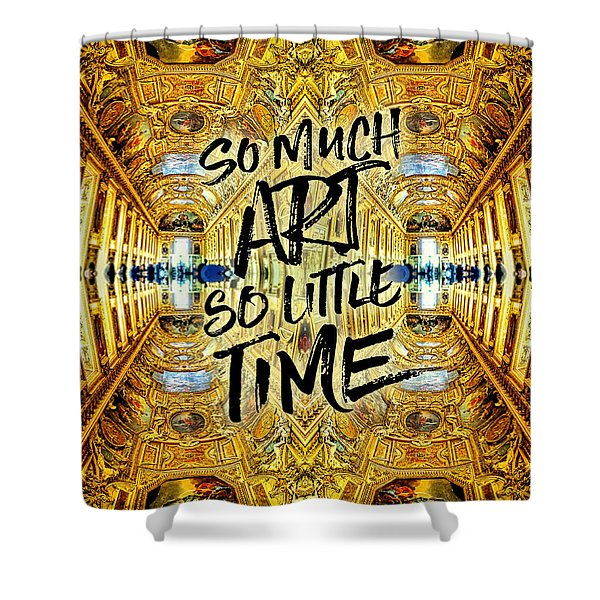 So Much Art So Little Time Apollo Gallery Louvre Paris Shower Curtain