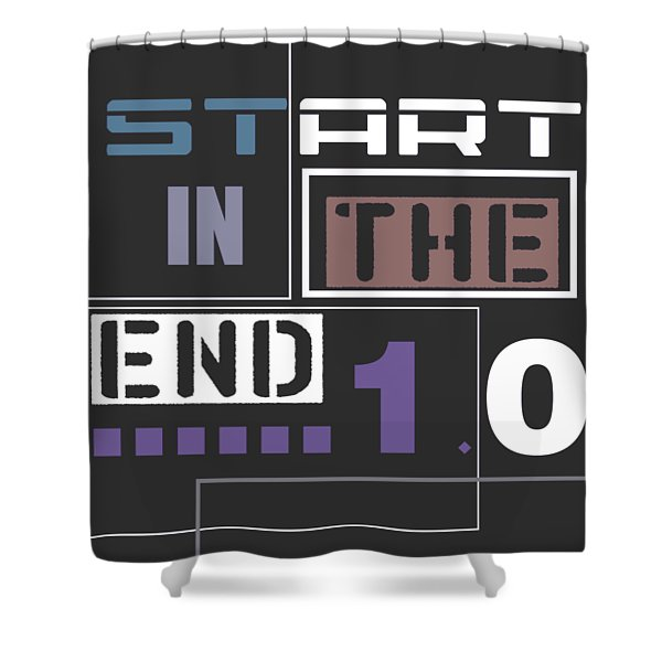 Start In The End Shower Curtain