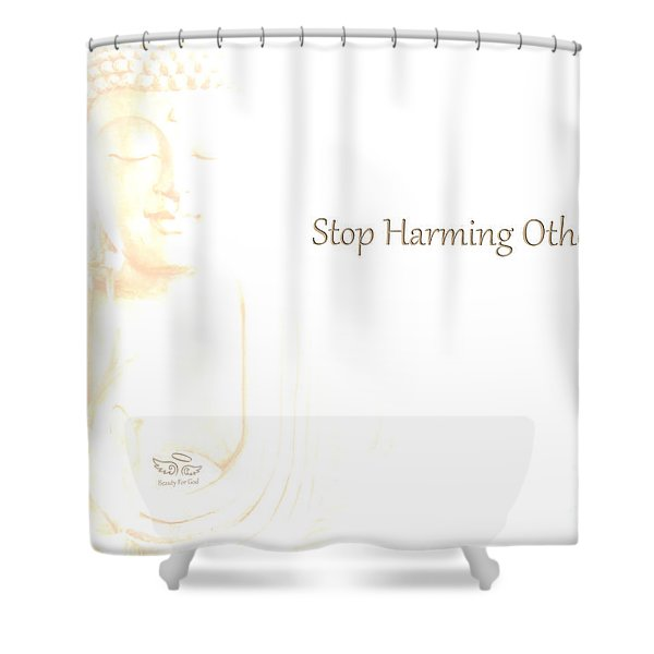 Stop Harming Others Shower Curtain