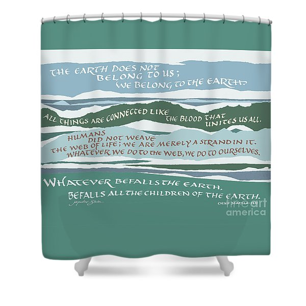 The Earth Does Not Belong To Us Shower Curtain
