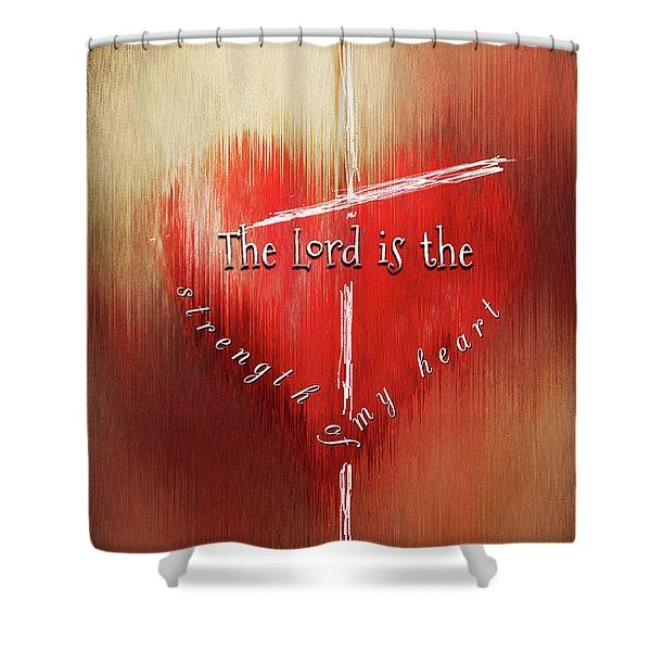 The Lord Is The Strength Of My Heart Shower Curtain
