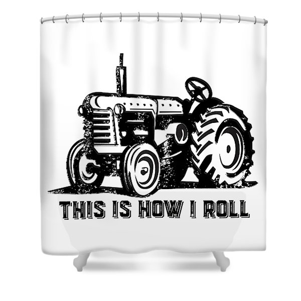 This Is How I Roll Tractor Shower Curtain