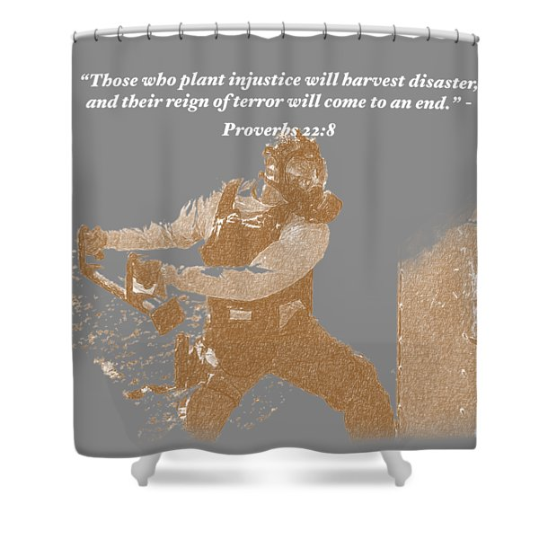 Those Who Plant Injustice Will Harvest Disaster Shower Curtain