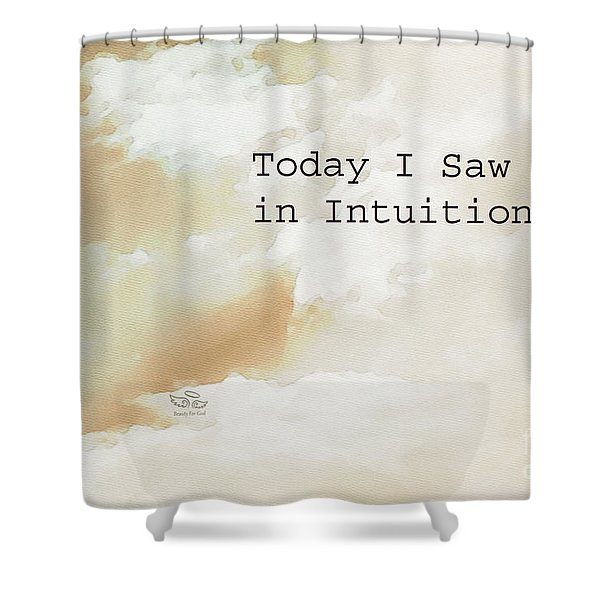 Today I Saw God In Intuition Shower Curtain