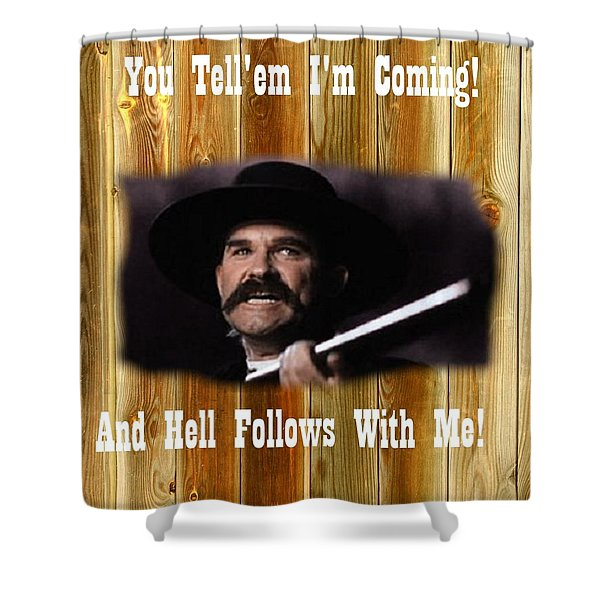 Tombstone Movie Wyatt Earp You Tell''em I'm Coming An Hell Follows With Me Shower Curtain