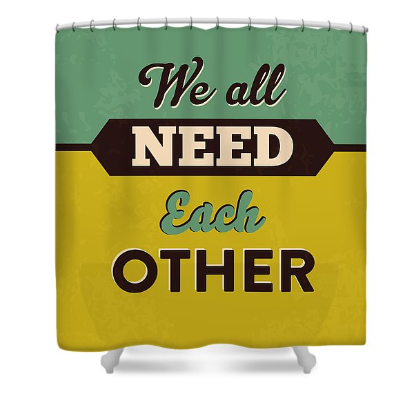 We All Need Each Other Shower Curtain