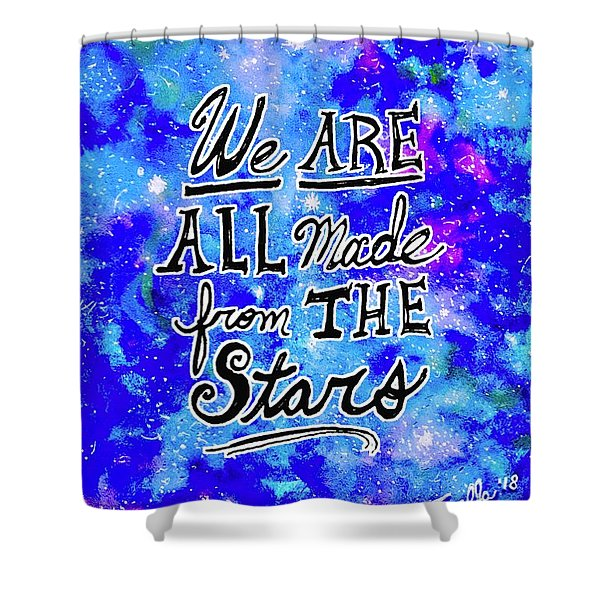 We Are All Made From The Stars Shower Curtain