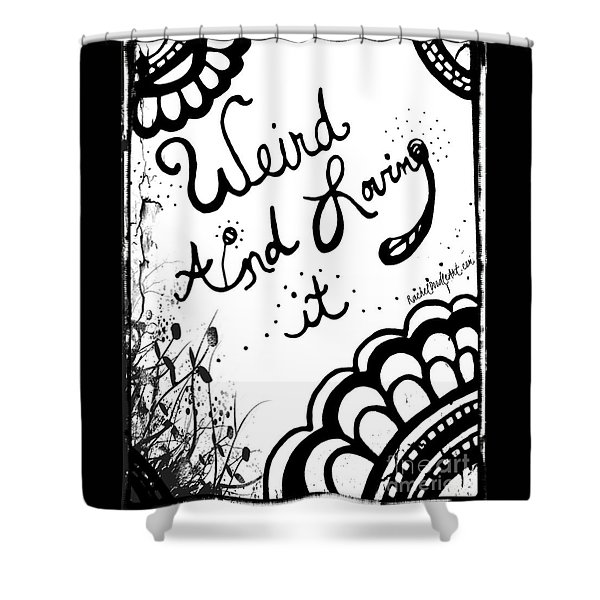 Weird And Loving It Shower Curtain