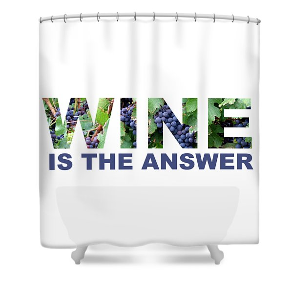 Wine Is The Answer Shower Curtain
