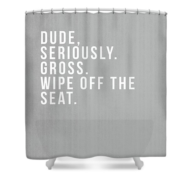 Wipe Off The Seat- Art By Linda Woods Shower Curtain
