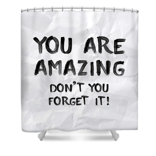 You Are Amazing Shower Curtain