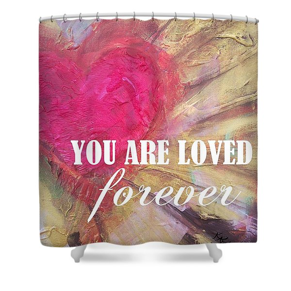 You Are Loved Forever Heart Shower Curtain