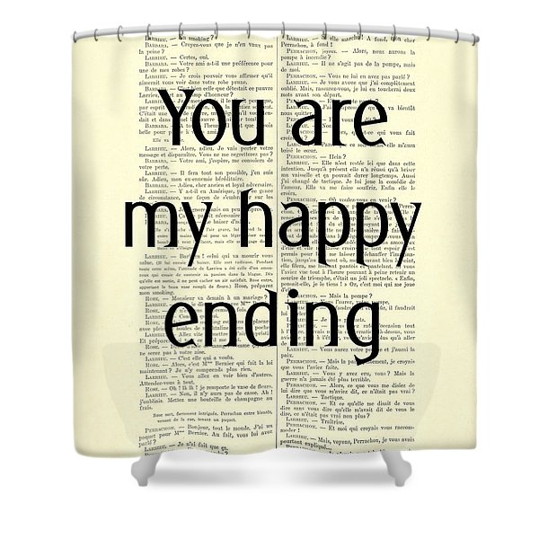 You Are My Happy Ending Shower Curtain