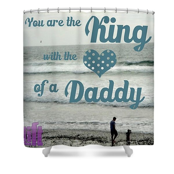 you Are The King With The Heart Of A Shower Curtain
