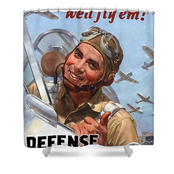 You Buy 'em We'll Fly 'em Shower Curtain