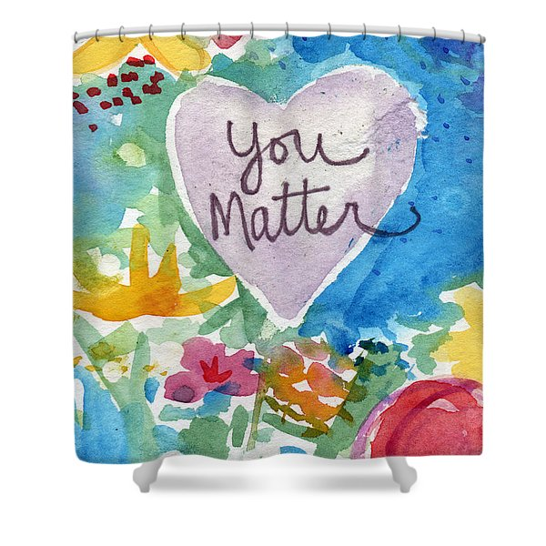 You Matter Heart And Flowers- Art By Linda Woods Shower Curtain