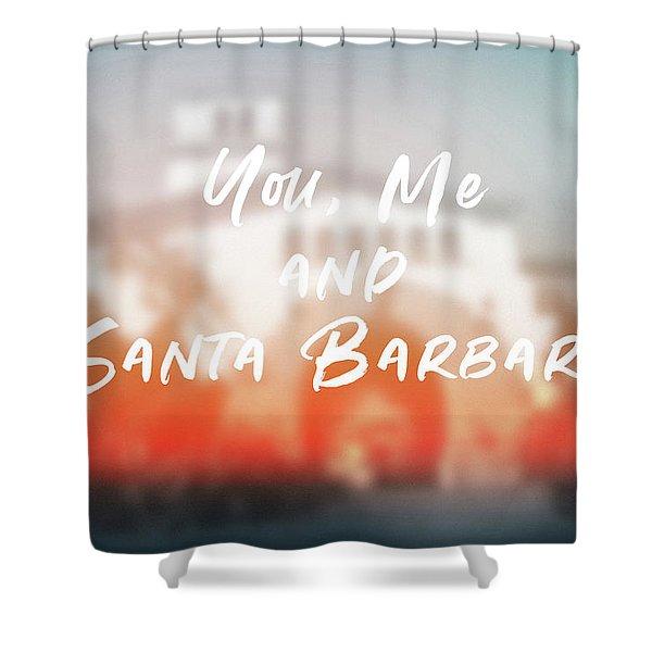 You Me And Santa Barbara- Art By Linda Woods Shower Curtain