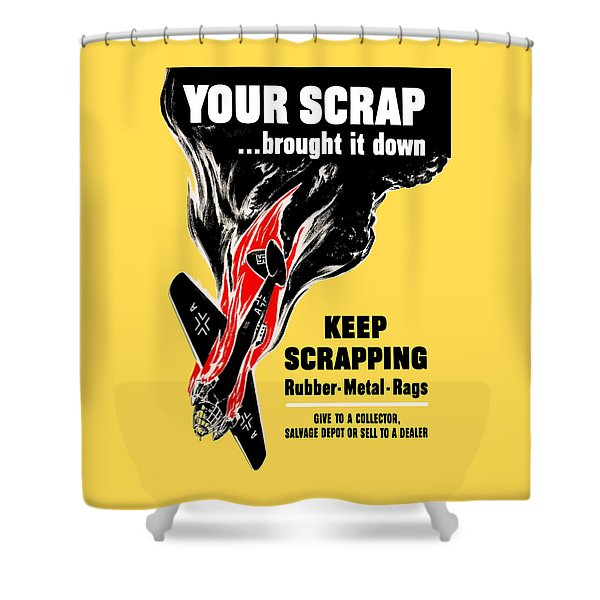 Your Scrap Brought It Down  Shower Curtain