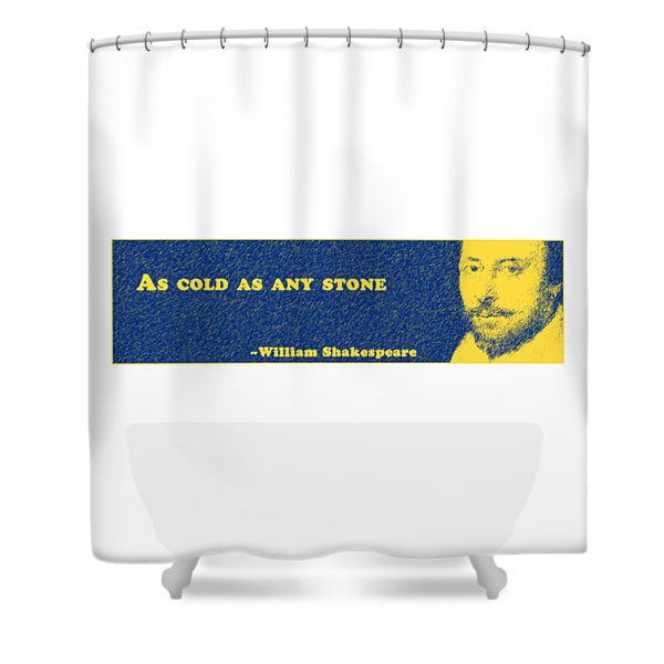 As Cold As Any Stone #shakespeare #shakespearequote Shower Curtain