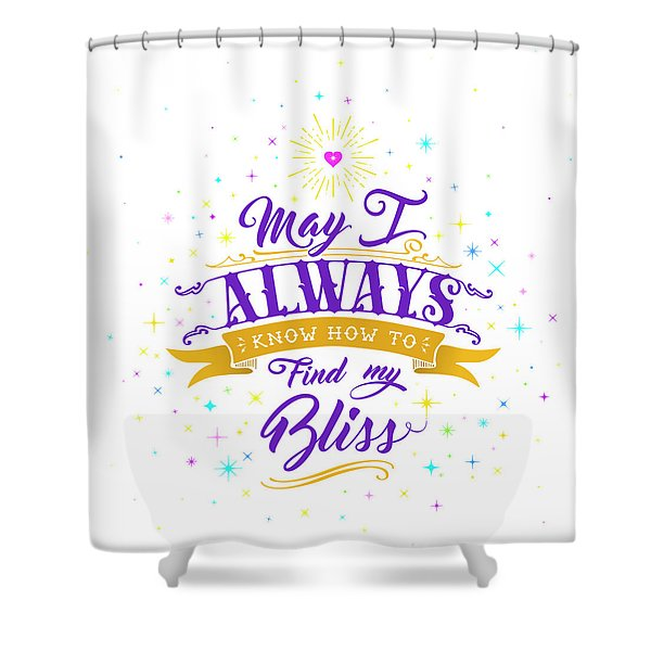 Always Find My Bliss Shower Curtain