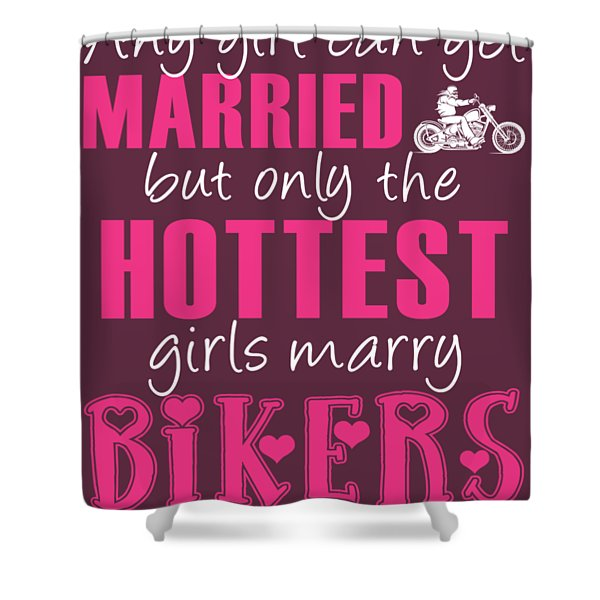 Any Girl Can Get Married But Only Hotetest Girls Marry Biker Shower Curtain