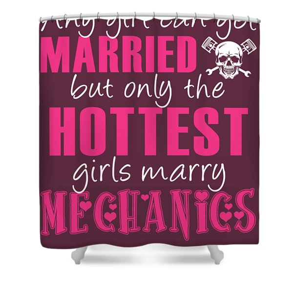 Any Girl Can Get Married But Only Hotetest Girls Marry Mechanic Shower Curtain