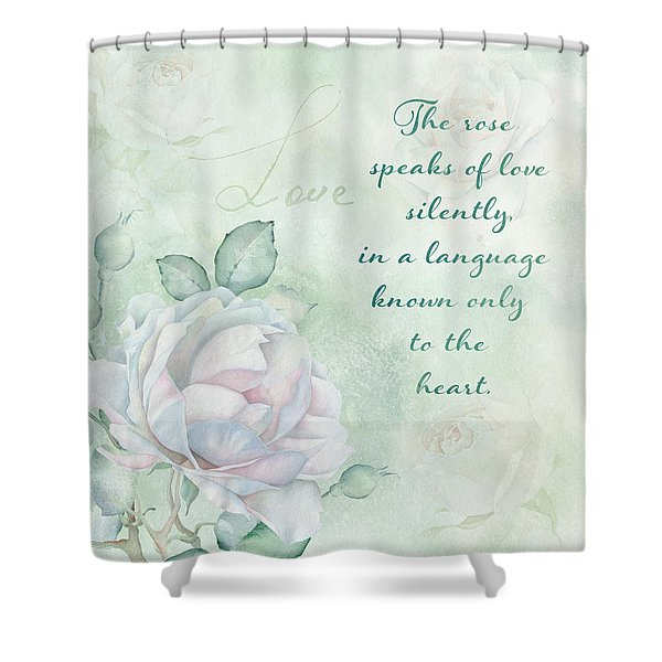 The Rose Speaks Of Love Shower Curtain