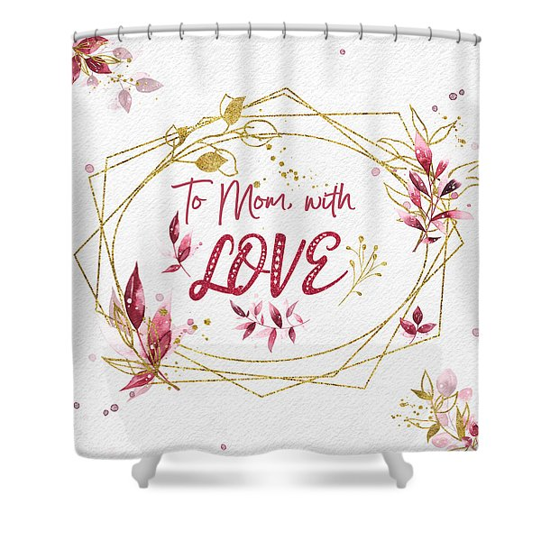 To Mom, With Love Shower Curtain