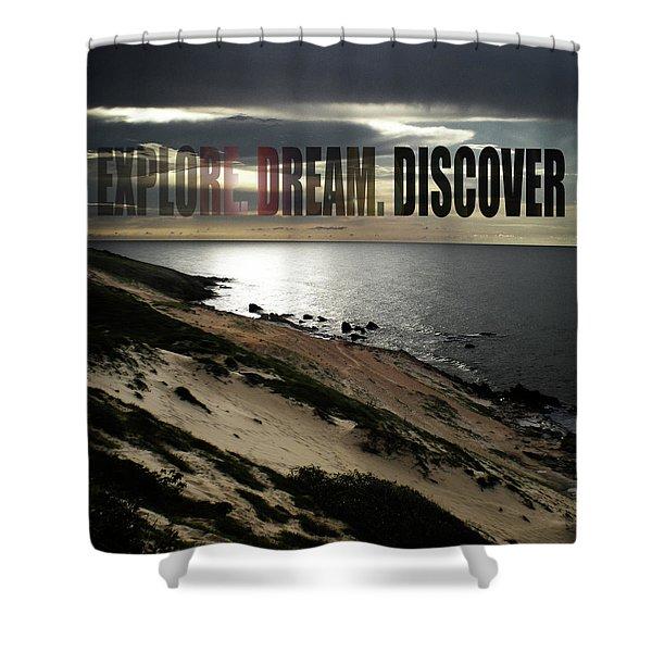 Explore. Dream. Discover Shower Curtain