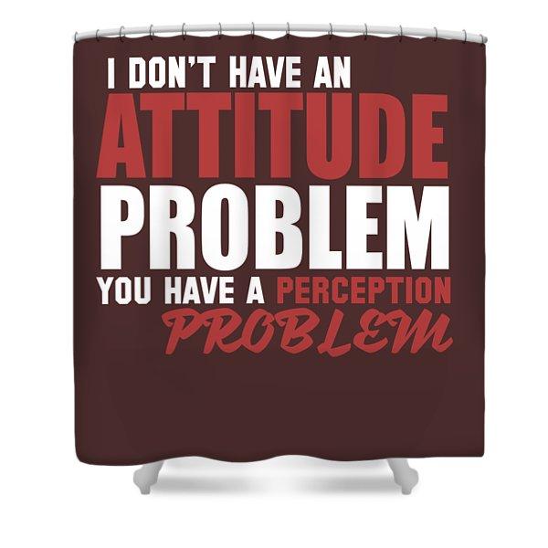 Attitude Problem Shower Curtain