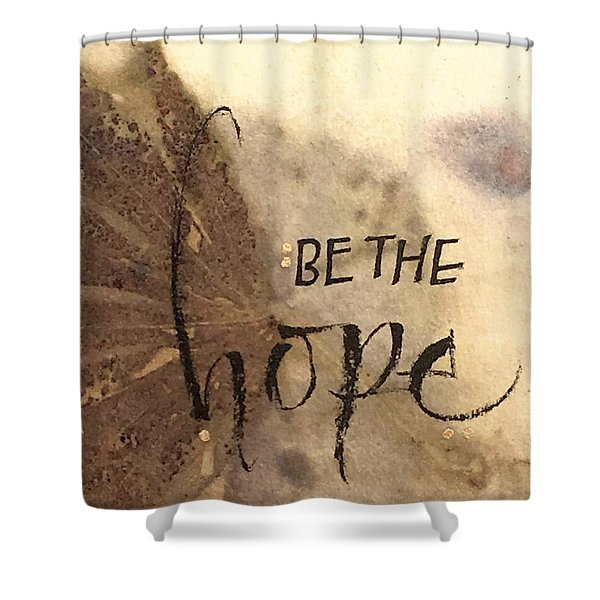 Be The Hope Shower Curtain