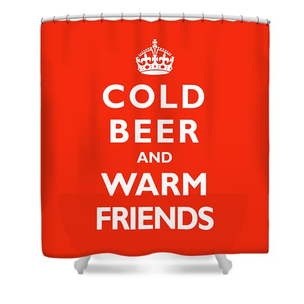 Cold Beer Warm Friends Shower Curtain