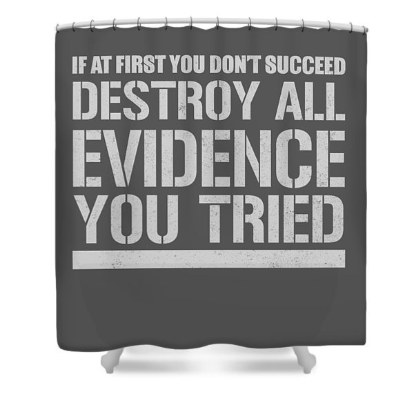 Destroy Evidence Shower Curtain