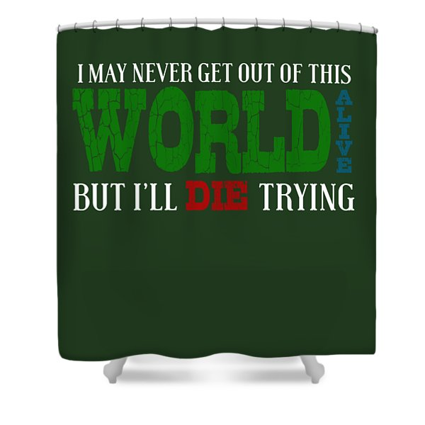 Die Trying Shower Curtain