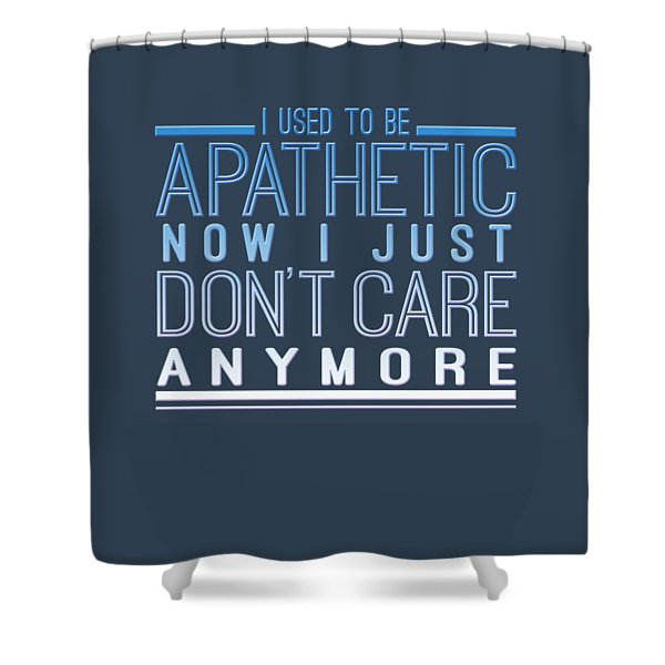 Don't Care Shower Curtain