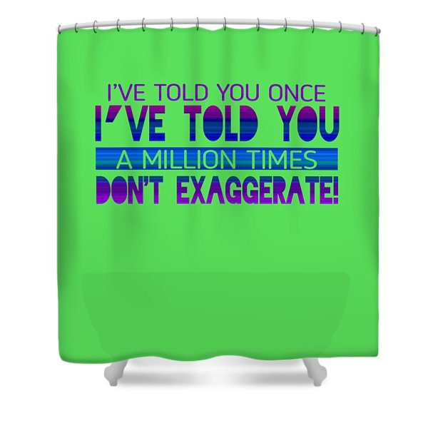 Don't Exaggerate Shower Curtain