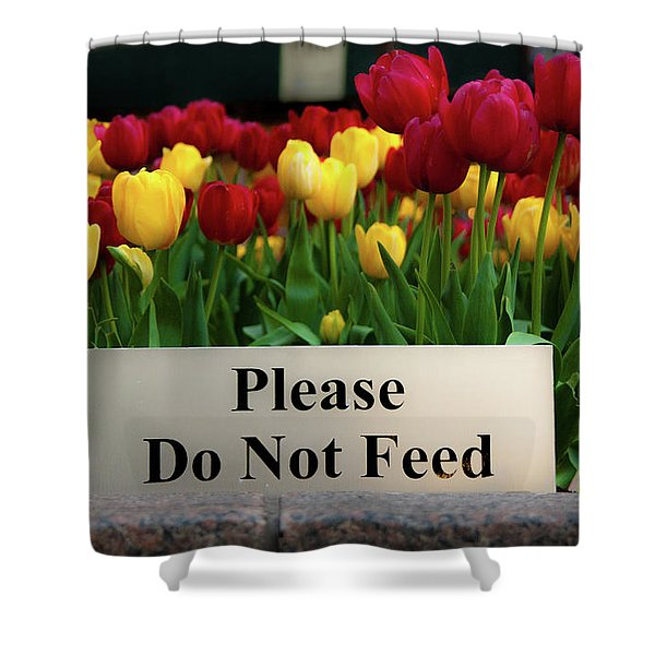 Dont Feed The Tulips Shower Curtain