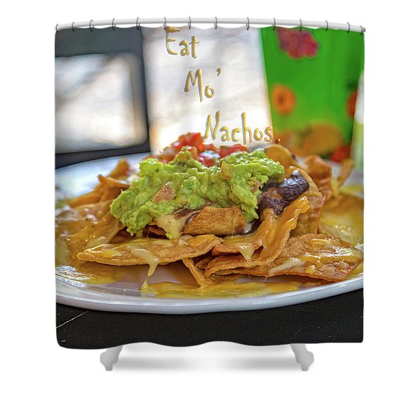 Eat Mo Nachos  Shower Curtain