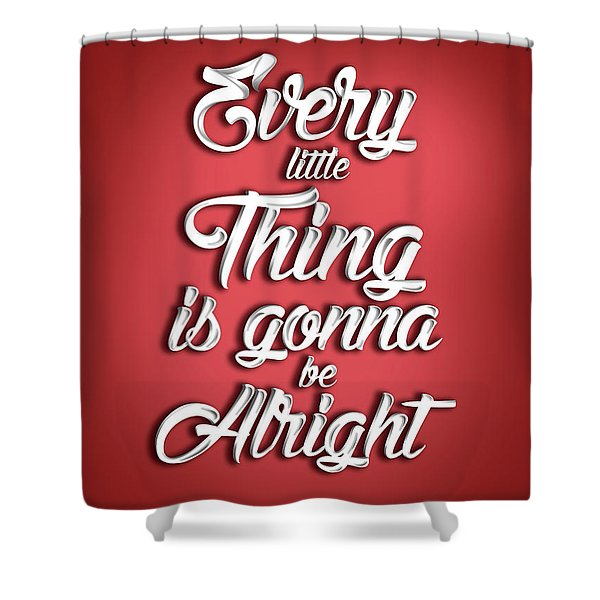 Every Little Thing Is Gonna Be Alright - Quote Typography - Red And White - Graphic Design Shower Curtain