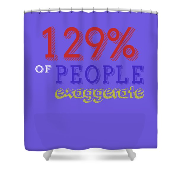 Exaggerate Shower Curtain