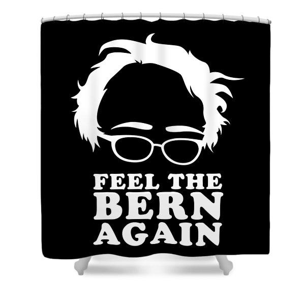 Feel The Bern Again Bernie Sanders 2020 Shower Curtain